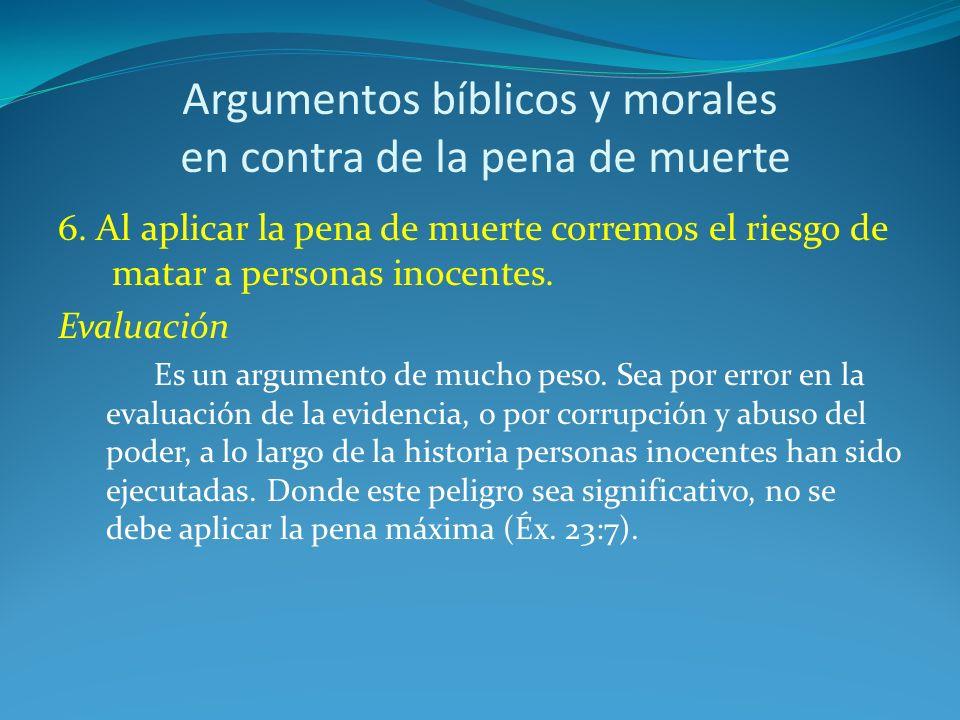 Argumentos bíblicos y morales en contra de la pena de muerte 6. Al aplicar la pena de muerte corremos el riesgo de matar a personas inocentes. Evaluac