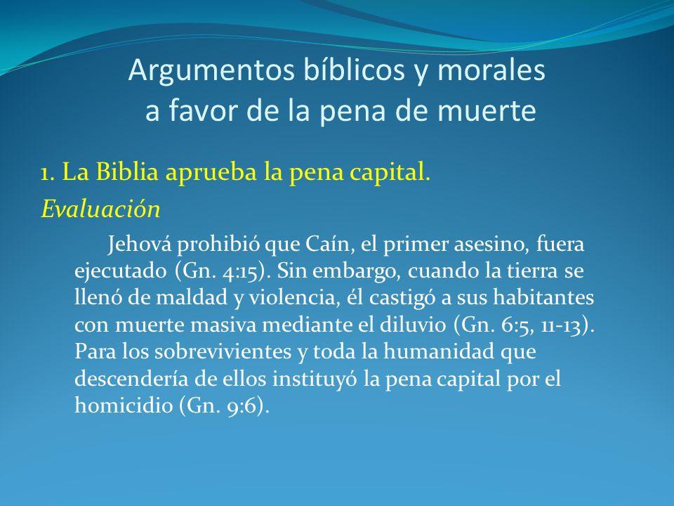Argumentos bíblicos y morales a favor de la pena de muerte 1. La Biblia aprueba la pena capital. Evaluación Jehová prohibió que Caín, el primer asesin