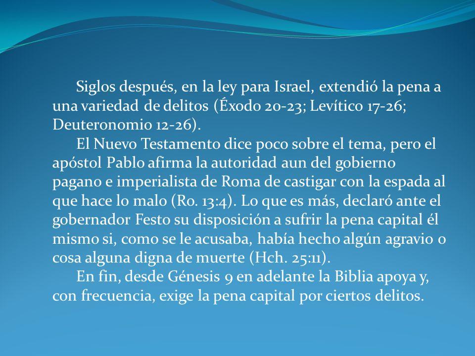 Siglos después, en la ley para Israel, extendió la pena a una variedad de delitos (Éxodo 20-23; Levítico 17-26; Deuteronomio 12-26). El Nuevo Testamen