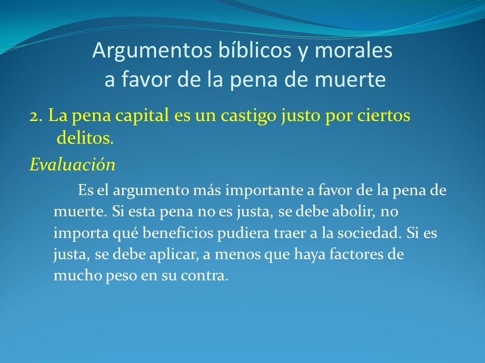Argumentos bíblicos y morales a favor de la pena de muerte 2. La pena capital es un castigo justo por ciertos delitos. Evaluación Es el argumento más