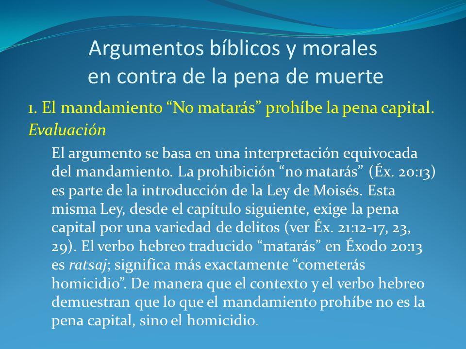 Argumentos bíblicos y morales en contra de la pena de muerte 1. El mandamiento No matarás prohíbe la pena capital. Evaluación El argumento se basa en