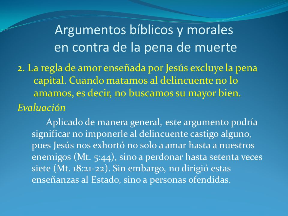 Argumentos bíblicos y morales en contra de la pena de muerte 2. La regla de amor enseñada por Jesús excluye la pena capital. Cuando matamos al delincu