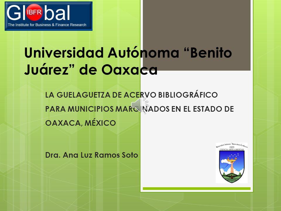 Universidad Autónoma Benito Juárez de Oaxaca LA GUELAGUETZA DE ACERVO BIBLIOGRÁFICO PARA MUNICIPIOS MARGINADOS EN EL ESTADO DE OAXACA, MÉXICO Dra.