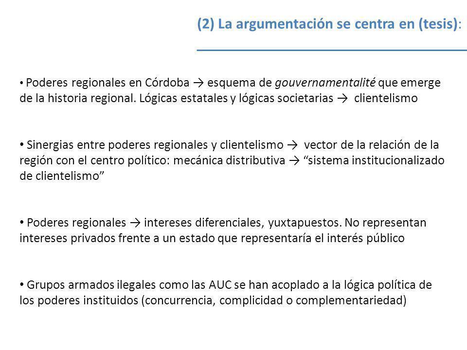 (2) La argumentación se centra en (tesis): Poderes regionales en Córdoba esquema de gouvernamentalité que emerge de la historia regional. Lógicas esta