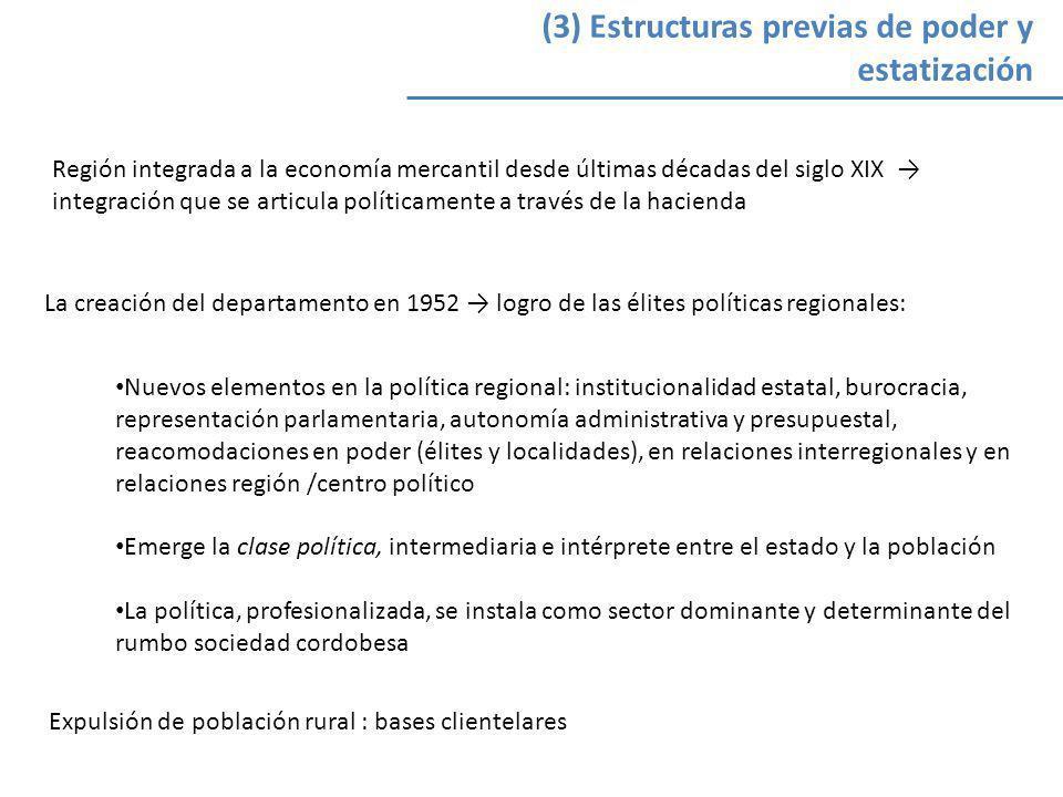 (3) Estructuras previas de poder y estatización Región integrada a la economía mercantil desde últimas décadas del siglo XIX integración que se articu