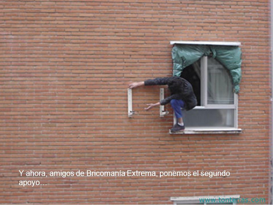 Y ahora, amigos de Bricomanía Extrema, ponemos el segundo apoyo… www.tonterias.com