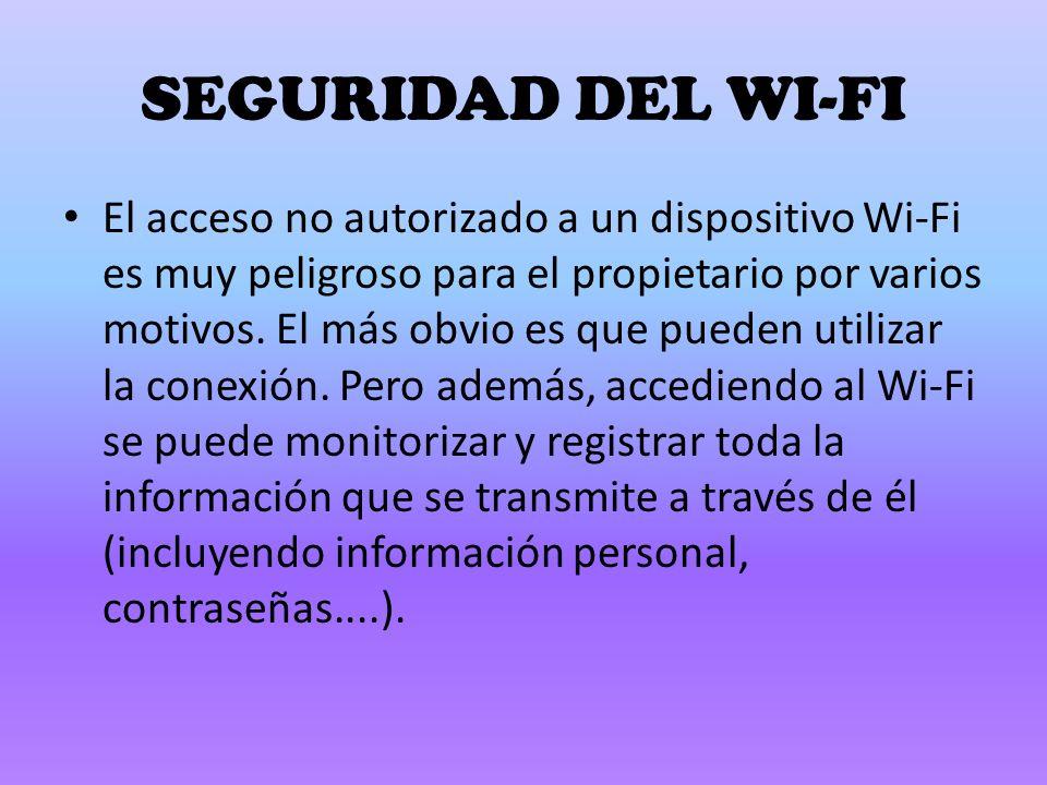 SEGURIDAD DEL WI-FI El acceso no autorizado a un dispositivo Wi-Fi es muy peligroso para el propietario por varios motivos.