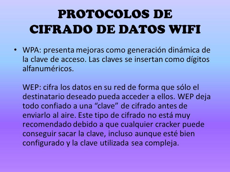 PROTOCOLOS DE CIFRADO DE DATOS WIFI WPA: presenta mejoras como generación dinámica de la clave de acceso.