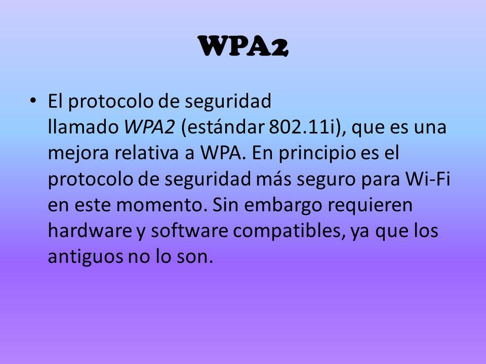 WPA2 El protocolo de seguridad llamado WPA2 (estándar 802.11i), que es una mejora relativa a WPA.