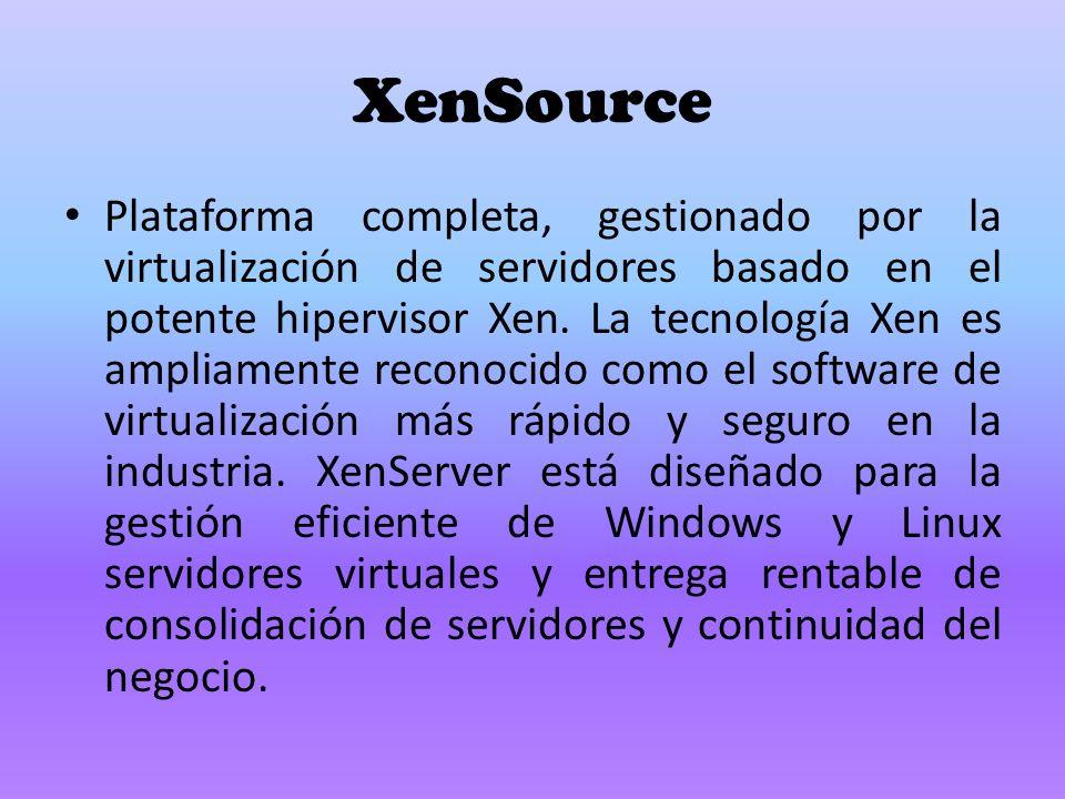 XenSource Plataforma completa, gestionado por la virtualización de servidores basado en el potente hipervisor Xen.