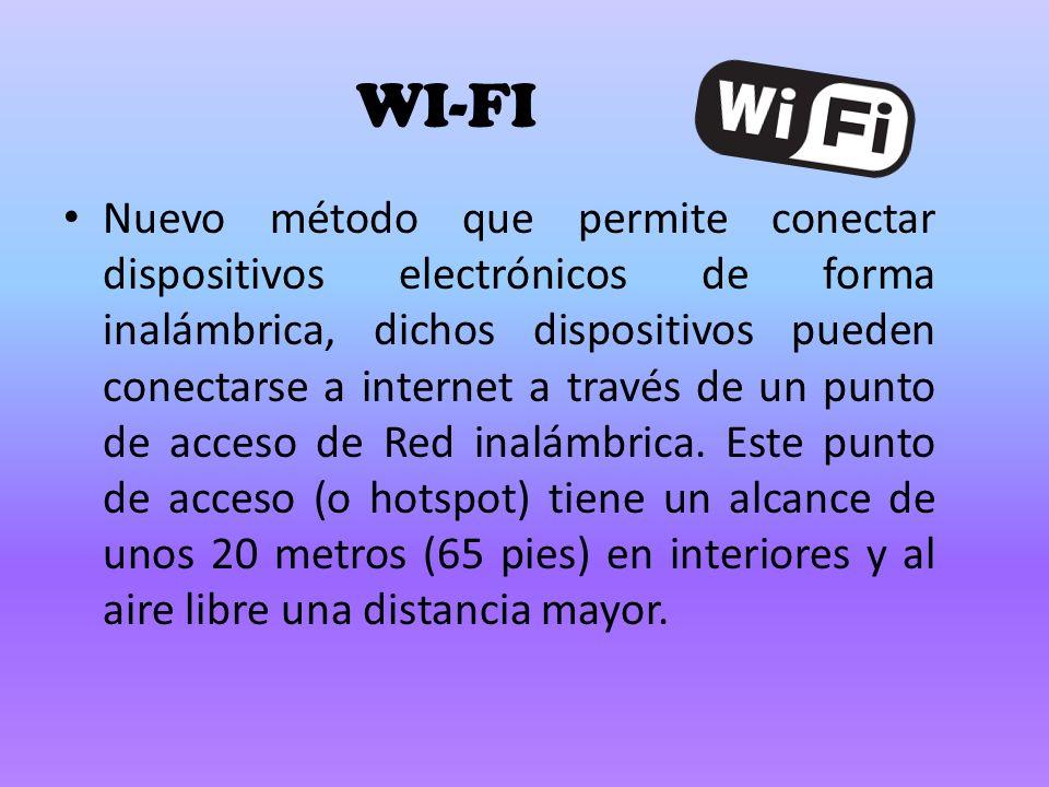 WI-FI Nuevo método que permite conectar dispositivos electrónicos de forma inalámbrica, dichos dispositivos pueden conectarse a internet a través de un punto de acceso de Red inalámbrica.