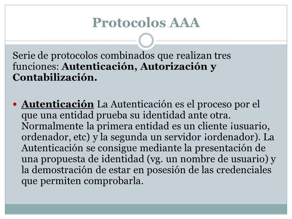 Protocolos AAA Serie de protocolos combinados que realizan tres funciones: Autenticación, Autorización y Contabilización. Autenticación La Autenticaci