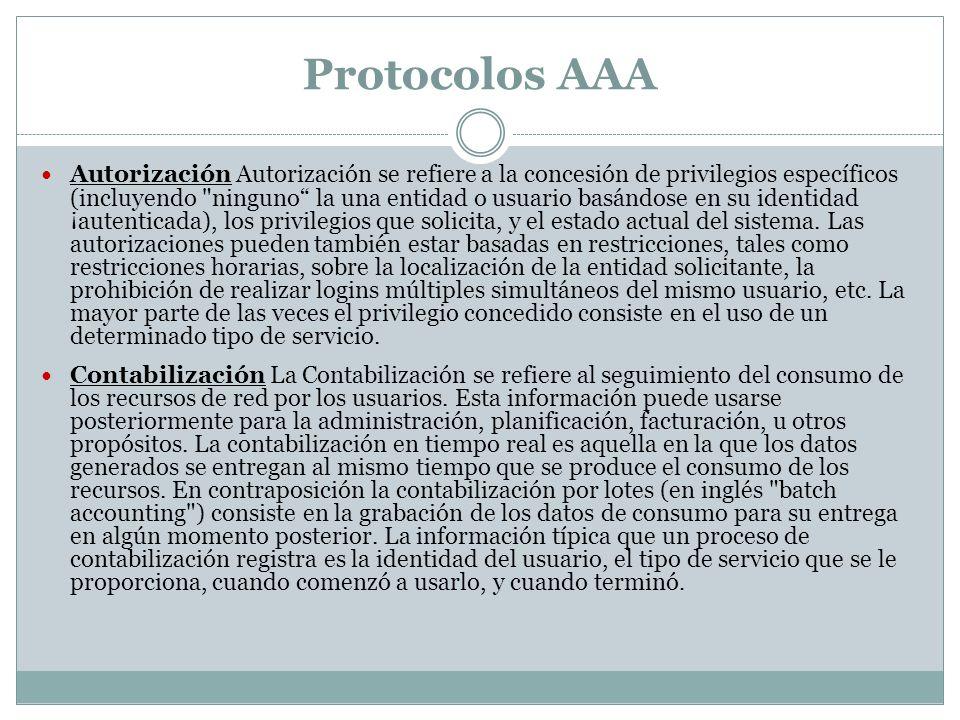 Protocolos AAA Autorización Autorización se refiere a la concesión de privilegios específicos (incluyendo ninguno la una entidad o usuario basándose en su identidad ¡autenticada), los privilegios que solicita, y el estado actual del sistema.