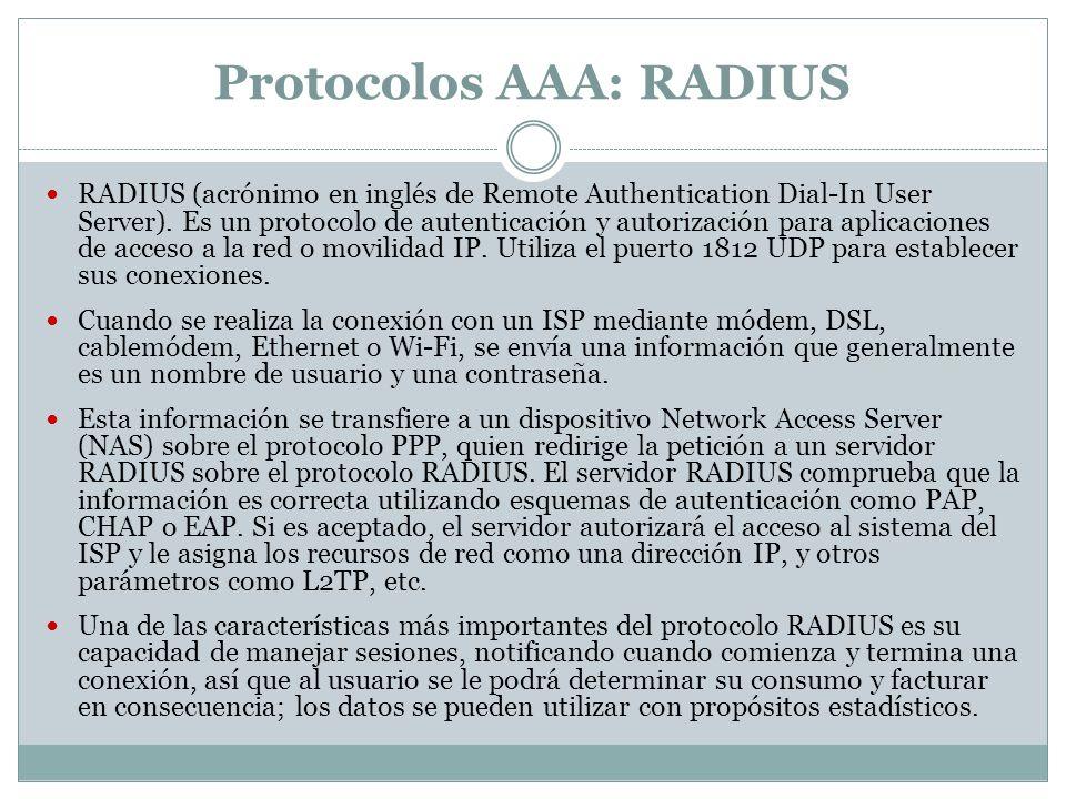 Protocolos AAA: RADIUS RADIUS (acrónimo en inglés de Remote Authentication Dial-In User Server). Es un protocolo de autenticación y autorización para