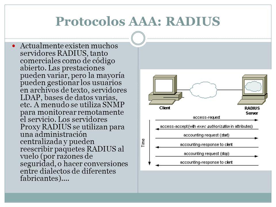 Protocolos AAA: RADIUS Actualmente existen muchos servidores RADIUS, tanto comerciales como de código abierto. Las prestaciones pueden variar, pero la