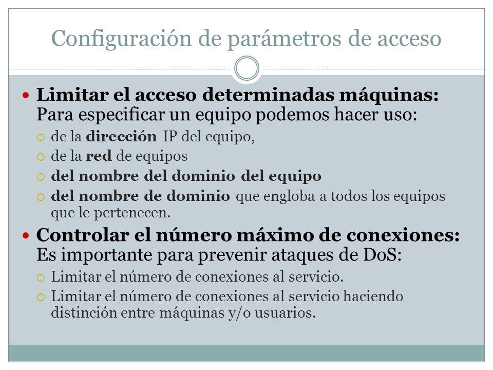 Limitar el acceso determinadas máquinas: Para especificar un equipo podemos hacer uso: de la dirección IP del equipo, de la red de equipos del nombre