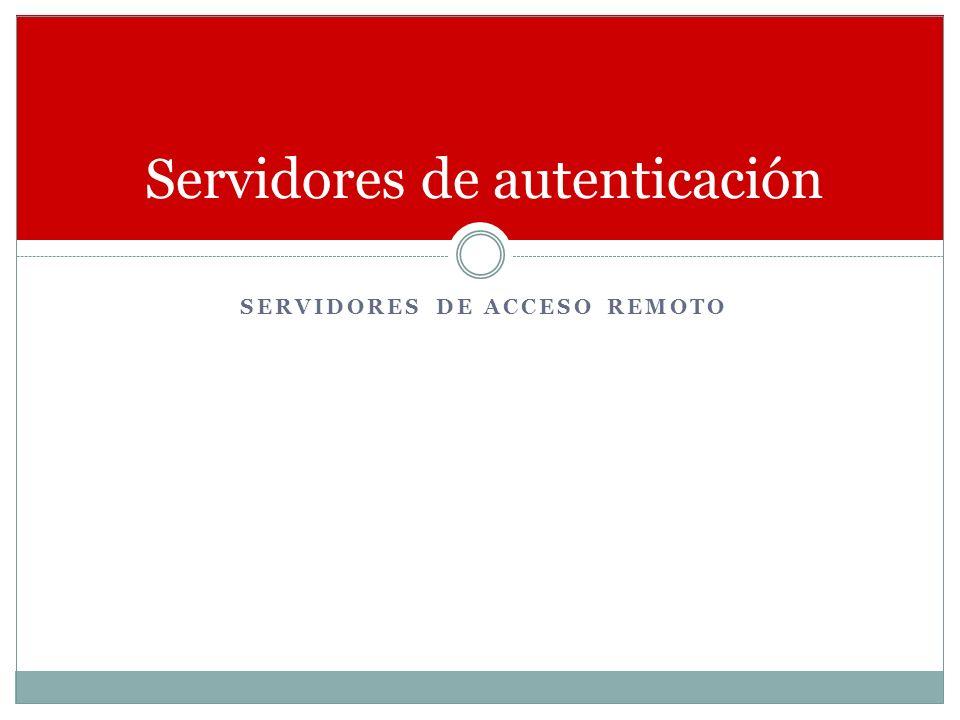SERVIDORES DE ACCESO REMOTO Servidores de autenticación