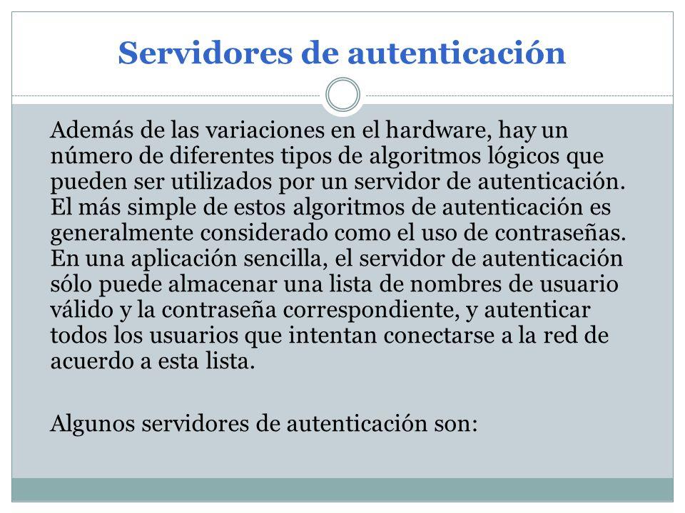 Servidores de autenticación Además de las variaciones en el hardware, hay un número de diferentes tipos de algoritmos lógicos que pueden ser utilizados por un servidor de autenticación.