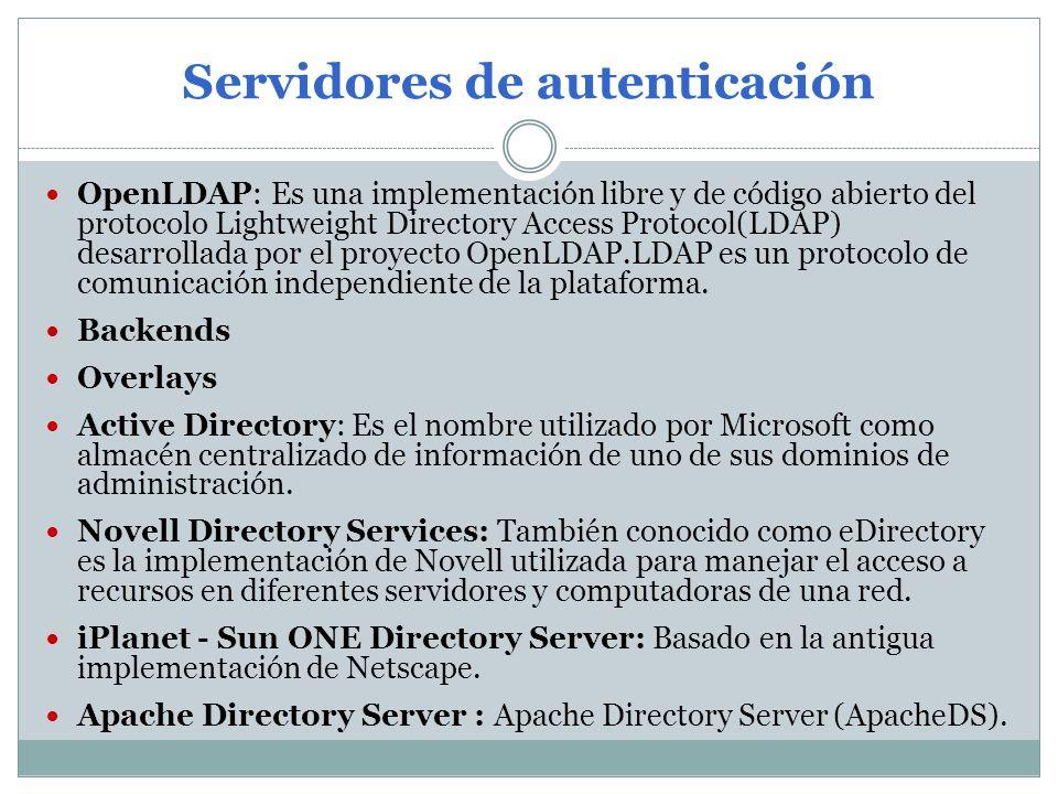 Servidores de autenticación OpenLDAP: Es una implementación libre y de código abierto del protocolo Lightweight Directory Access Protocol(LDAP) desarrollada por el proyecto OpenLDAP.LDAP es un protocolo de comunicación independiente de la plataforma.
