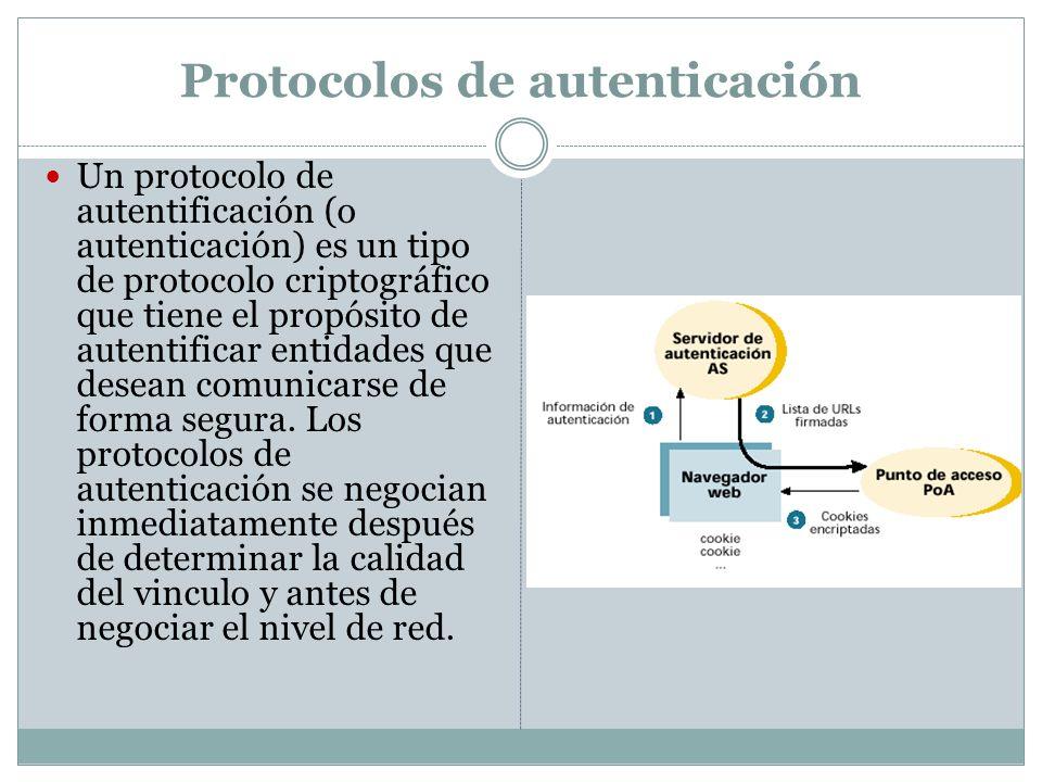 Protocolos de autenticación Un protocolo de autentificación (o autenticación) es un tipo de protocolo criptográfico que tiene el propósito de autentificar entidades que desean comunicarse de forma segura.