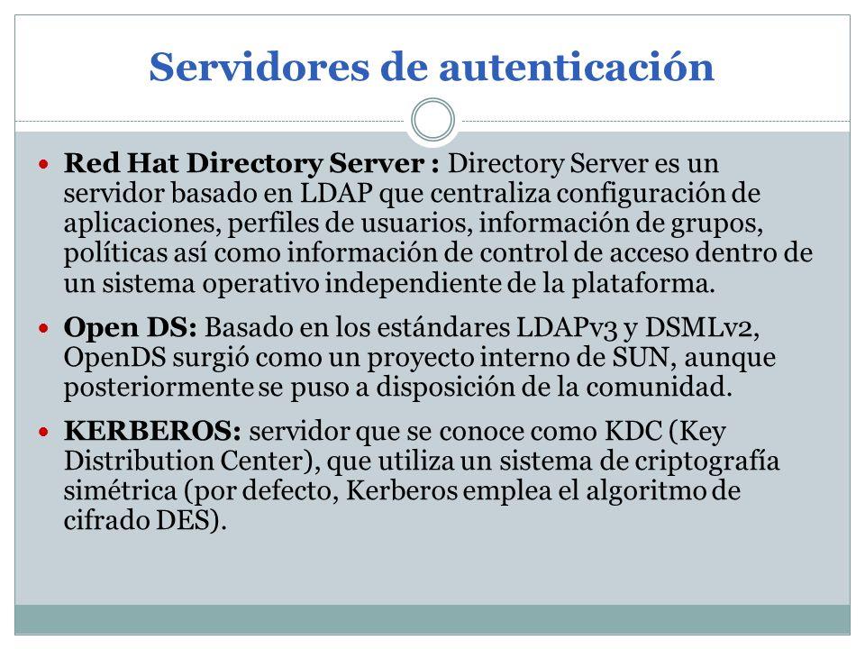 Servidores de autenticación Red Hat Directory Server : Directory Server es un servidor basado en LDAP que centraliza configuración de aplicaciones, perfiles de usuarios, información de grupos, políticas así como información de control de acceso dentro de un sistema operativo independiente de la plataforma.