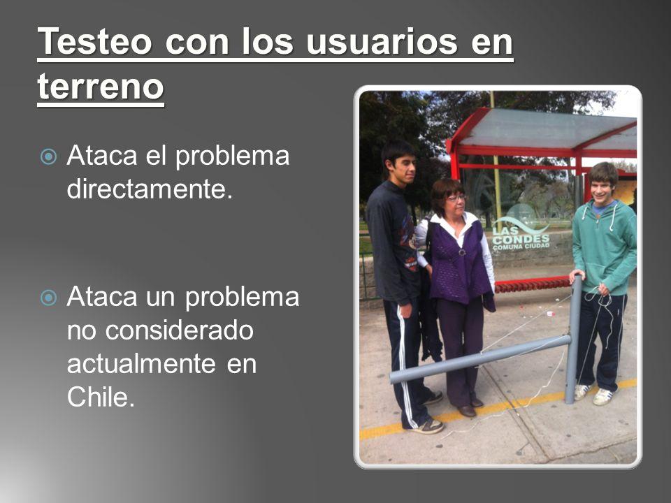 Ataca el problema directamente. Ataca un problema no considerado actualmente en Chile. Testeo con los usuarios en terreno