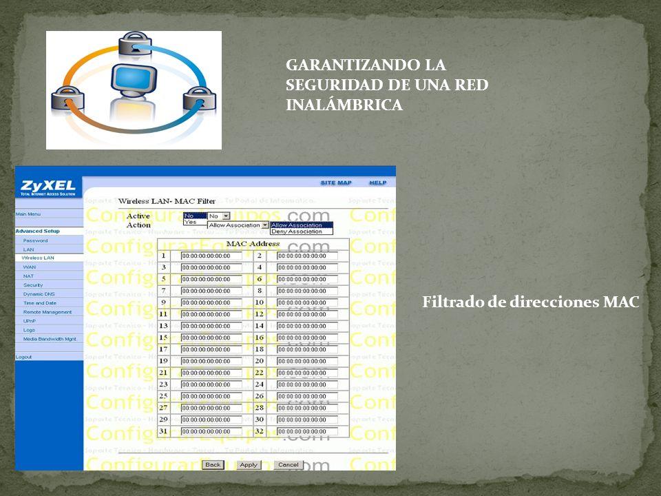 GARANTIZANDO LA SEGURIDAD DE UNA RED INALÁMBRICA Filtrado de direcciones MAC