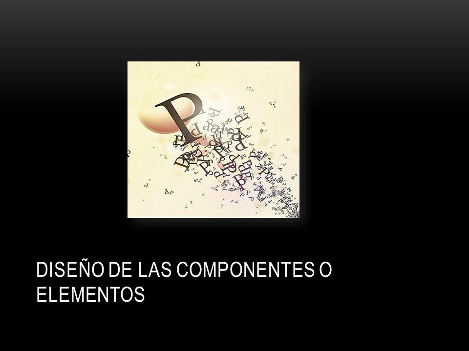 DISEÑO DE LAS COMPONENTES O ELEMENTOS