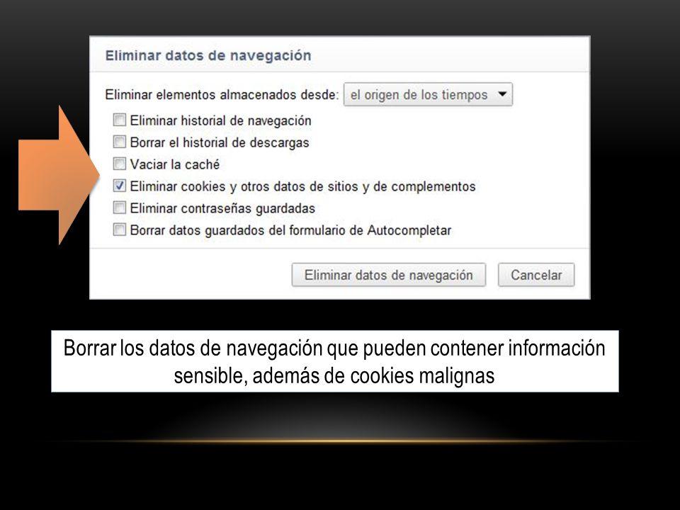 Borrar los datos de navegación que pueden contener información sensible, además de cookies malignas