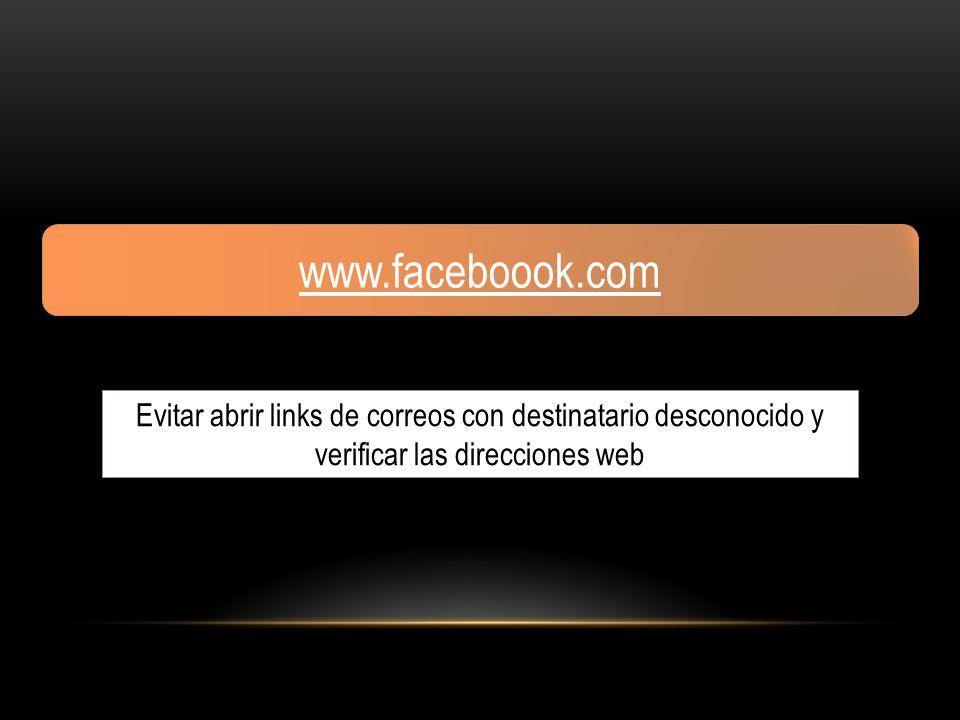www.faceboook.com Evitar abrir links de correos con destinatario desconocido y verificar las direcciones web