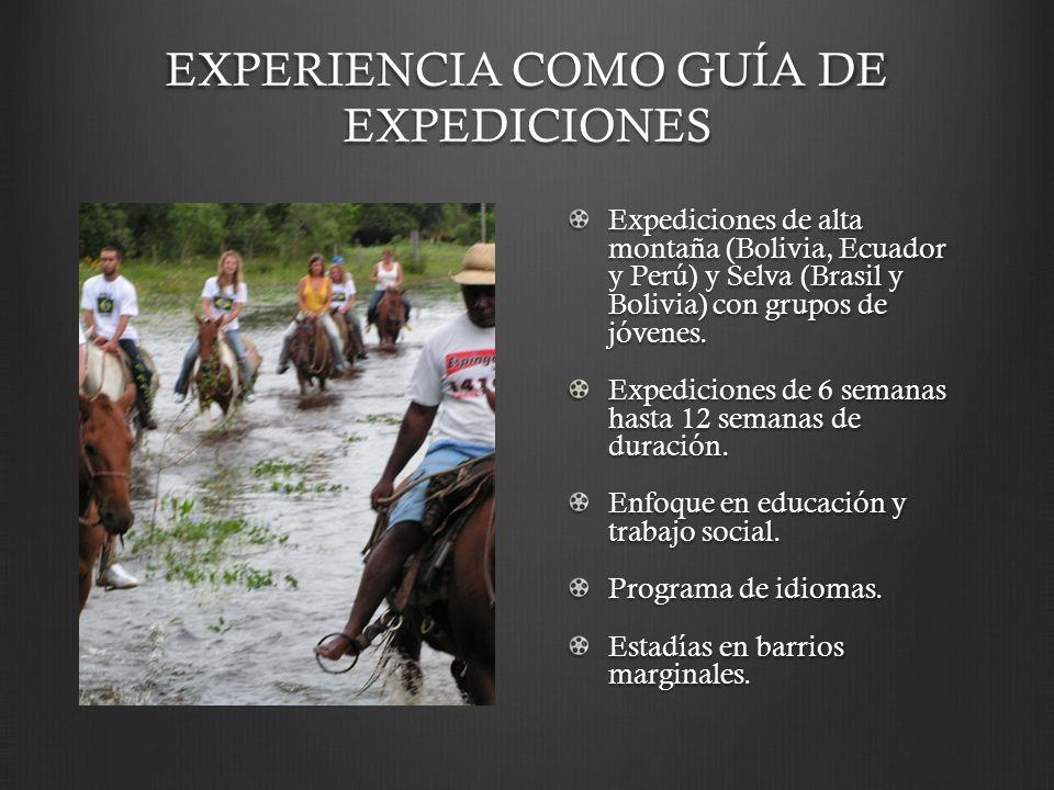 EXPERIENCIA COMO GUÍA DE EXPEDICIONES Expediciones de alta montaña (Bolivia, Ecuador y Perú) y Selva (Brasil y Bolivia) con grupos de jóvenes. Expedic