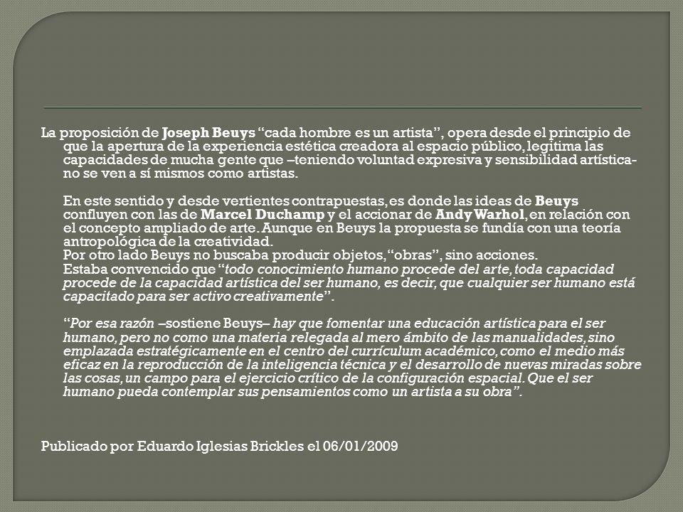 La proposición de Joseph Beuys cada hombre es un artista, opera desde el principio de que la apertura de la experiencia estética creadora al espacio p