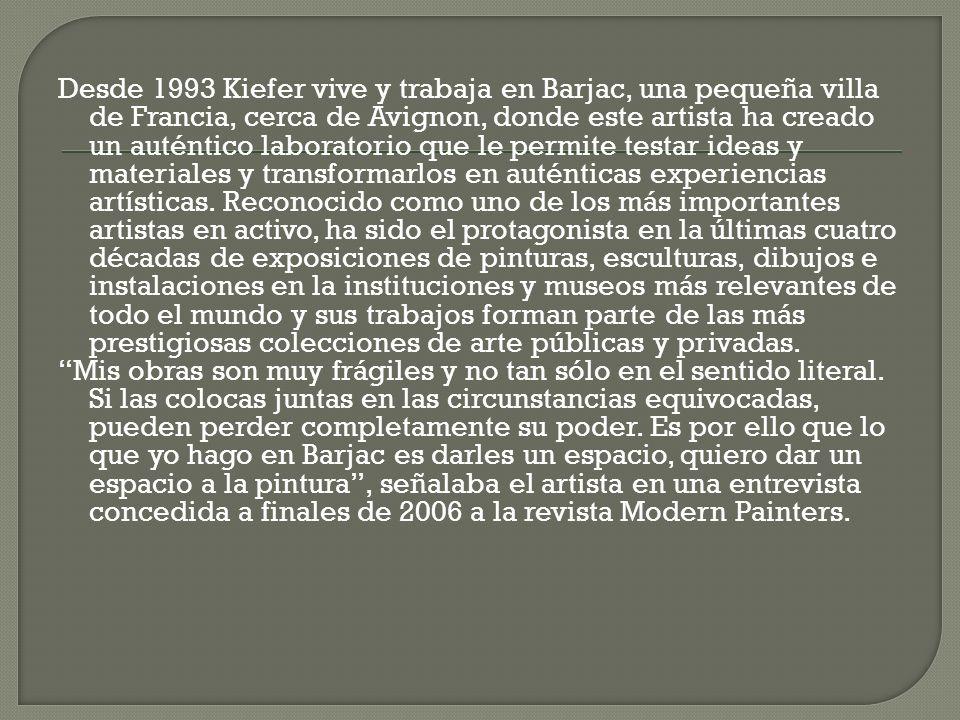 Desde 1993 Kiefer vive y trabaja en Barjac, una pequeña villa de Francia, cerca de Avignon, donde este artista ha creado un auténtico laboratorio que