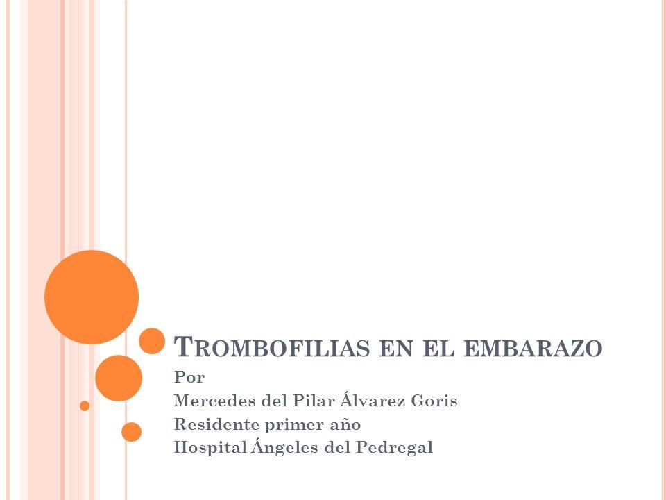 T ROMBOFILIA cualquier alteración, ya sea congénita o adquirida, que promueve y/o facilita la presentación de un fenómeno trombótico,