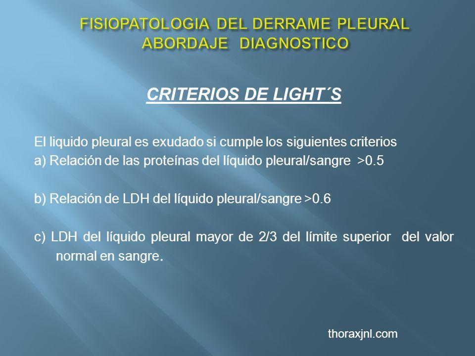 CRITERIOS DE LIGHT´S El liquido pleural es exudado si cumple los siguientes criterios a) Relación de las proteínas del líquido pleural/sangre >0.5 b)