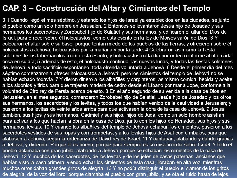 CAP. 3 – Construcción del Altar y Cimientos del Templo 3 1 Cuando llegó el mes séptimo, y estando los hijos de Israel ya establecidos en las ciudades,