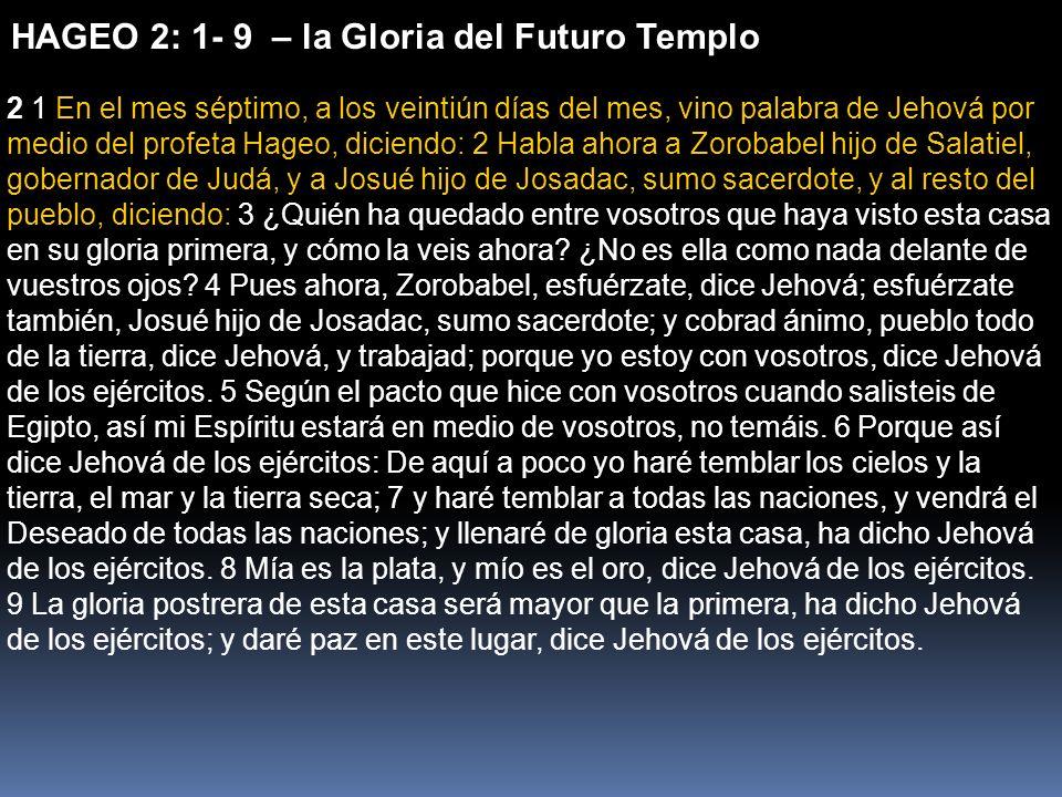 HAGEO 2: 1- 9 – la Gloria del Futuro Templo 2 1 En el mes séptimo, a los veintiún días del mes, vino palabra de Jehová por medio del profeta Hageo, di