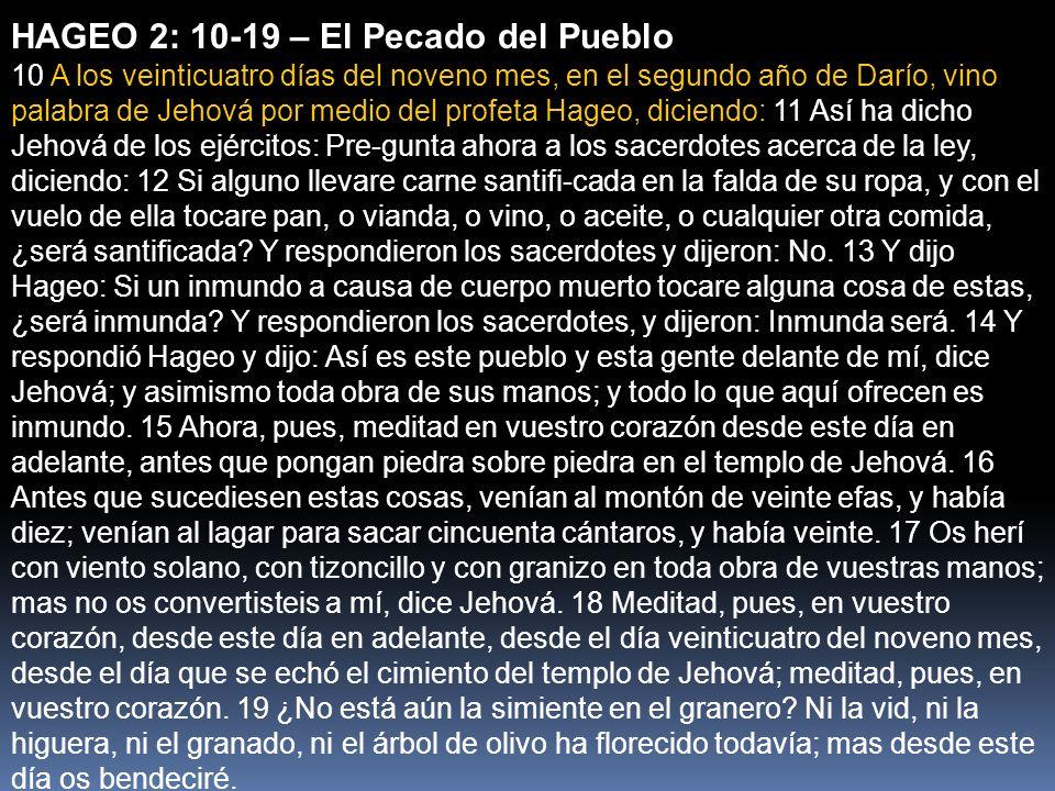 HAGEO 2: 10-19 – El Pecado del Pueblo 10 A los veinticuatro días del noveno mes, en el segundo año de Darío, vino palabra de Jehová por medio del prof