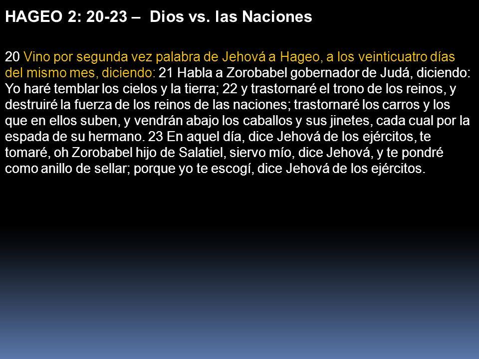 HAGEO 2: 20-23 – Dios vs. las Naciones 20 Vino por segunda vez palabra de Jehová a Hageo, a los veinticuatro días del mismo mes, diciendo: 21 Habla a