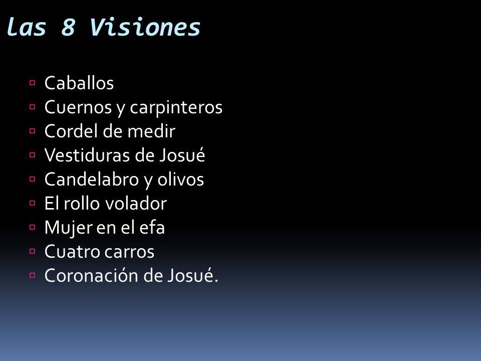 las 8 Visiones Caballos Cuernos y carpinteros Cordel de medir Vestiduras de Josué Candelabro y olivos El rollo volador Mujer en el efa Cuatro carros C