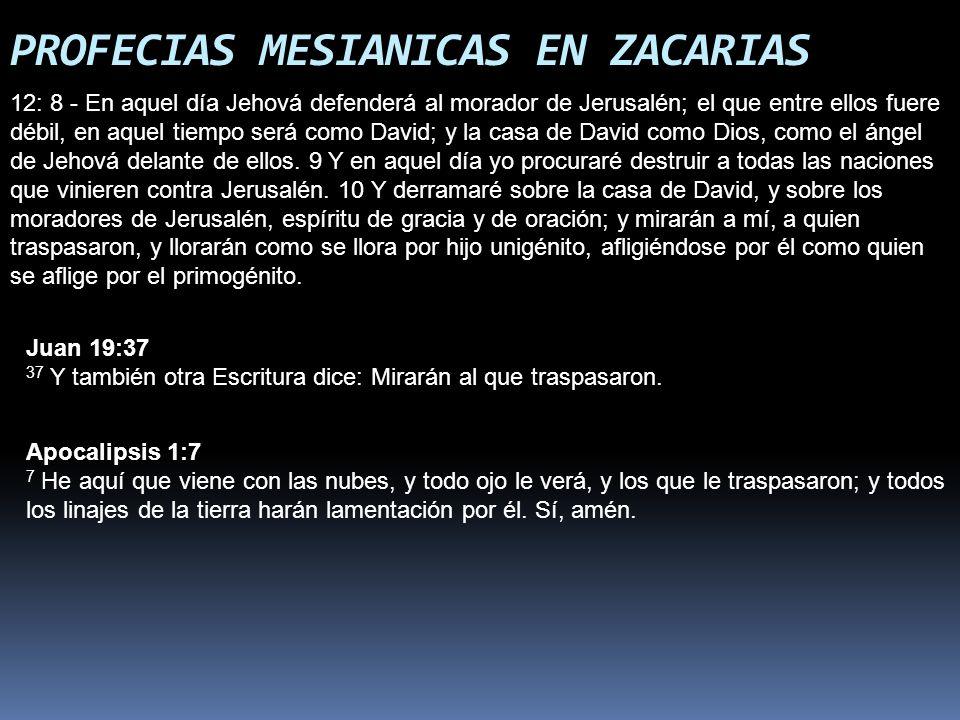 PROFECIAS MESIANICAS EN ZACARIAS 12: 8 - En aquel día Jehová defenderá al morador de Jerusalén; el que entre ellos fuere débil, en aquel tiempo será c