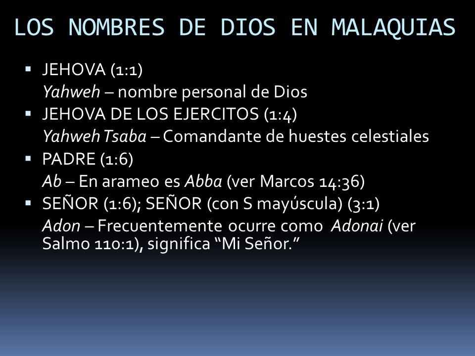 LOS NOMBRES DE DIOS EN MALAQUIAS JEHOVA (1:1) Yahweh – nombre personal de Dios JEHOVA DE LOS EJERCITOS (1:4) Yahweh Tsaba – Comandante de huestes cele