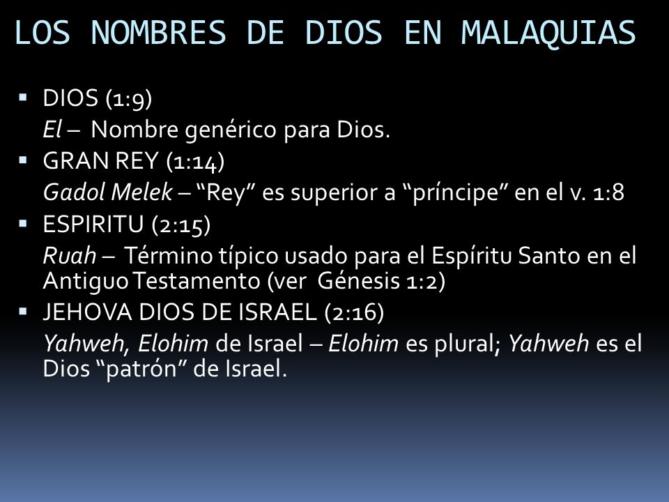 LOS NOMBRES DE DIOS EN MALAQUIAS DIOS (1:9) El – Nombre genérico para Dios. GRAN REY (1:14) Gadol Melek – Rey es superior a príncipe en el v. 1:8 ESPI