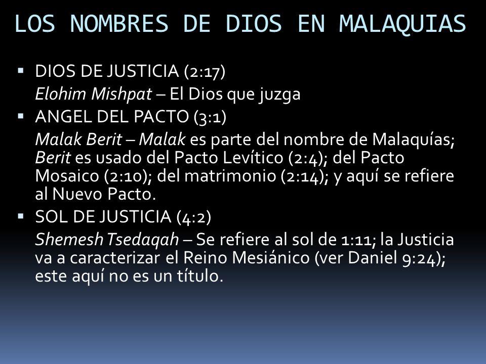 LOS NOMBRES DE DIOS EN MALAQUIAS DIOS DE JUSTICIA (2:17) Elohim Mishpat – El Dios que juzga ANGEL DEL PACTO (3:1) Malak Berit – Malak es parte del nom