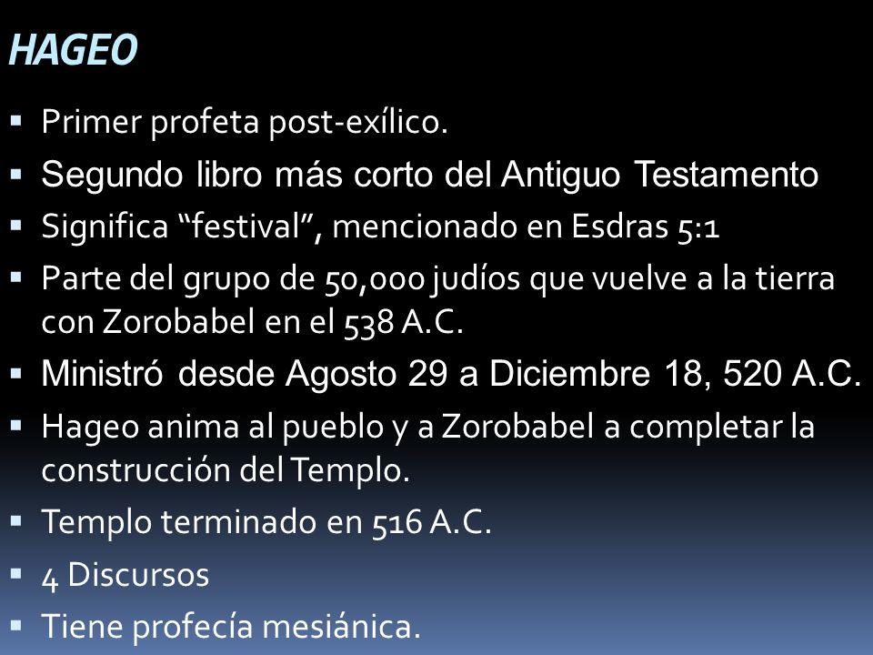 HAGEO Primer profeta post-exílico. Segundo libro más corto del Antiguo Testamento Significa festival, mencionado en Esdras 5:1 Parte del grupo de 50,0