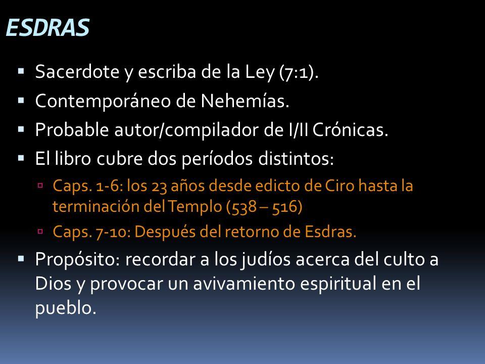 ESDRAS Sacerdote y escriba de la Ley (7:1). Contemporáneo de Nehemías. Probable autor/compilador de I/II Crónicas. El libro cubre dos períodos distint