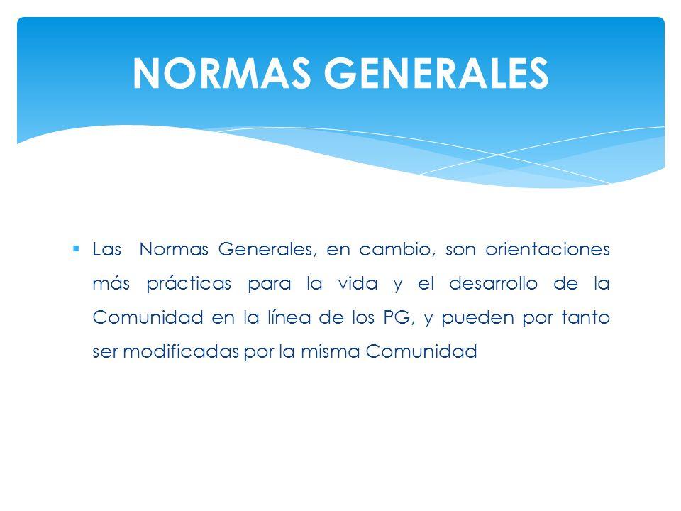 Las Normas Generales, en cambio, son orientaciones más prácticas para la vida y el desarrollo de la Comunidad en la línea de los PG, y pueden por tant