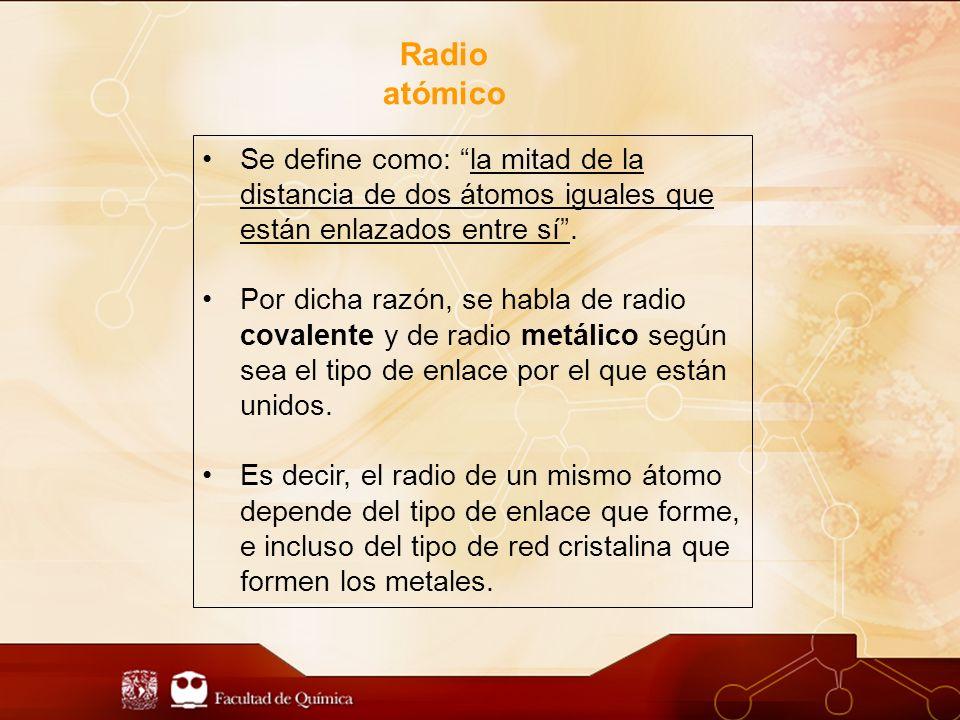 Radio atómico Se define como: la mitad de la distancia de dos átomos iguales que están enlazados entre sí.
