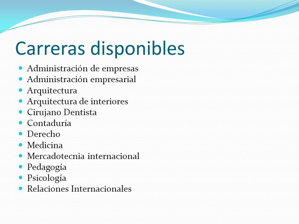 Carreras disponibles Administración de empresas Administración empresarial Arquitectura Arquitectura de interiores Cirujano Dentista Contaduría Derech