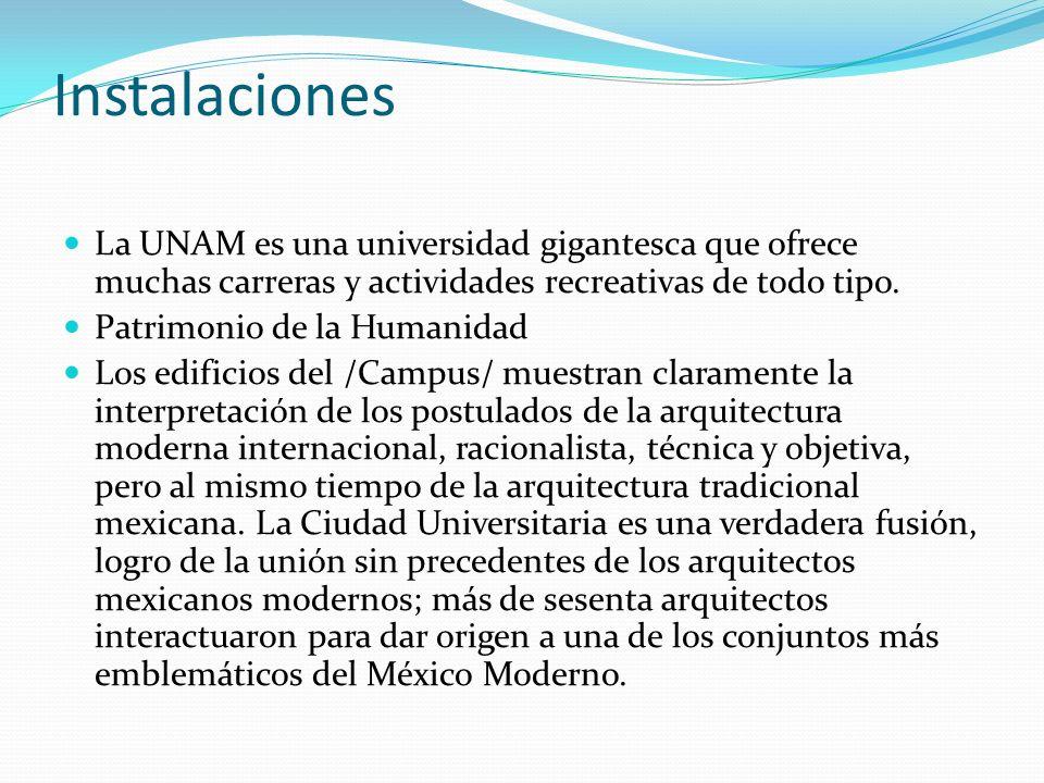 Instalaciones La UNAM es una universidad gigantesca que ofrece muchas carreras y actividades recreativas de todo tipo. Patrimonio de la Humanidad Los